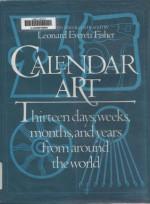 Calendar Art: Thirteen Days, Weeks, Months, and Years from Around the World - Leonard Everett Fisher