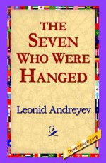 The Seven Who Were Hanged - Leonid Andreyev