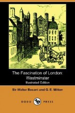 The Fascination of London: Westminster - Walter Besant, Geraldine Edith Mitton, A. Murray Smith