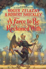 A Farce to Be Reckoned With - Roger Zelazny, Robert Sheckley