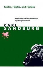 Fables, Foibles, and Foobles - Carl Sandburg