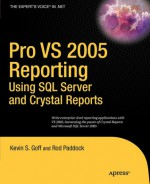 Pro VS 2005 Reporting Using SQL Server and Crystal Reports - Kevin S. Goff, Rod Paddock