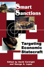 Smart Sanctions: Targeting Economic Statecraft - David Cortright