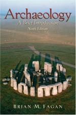Archaeology: A Brief Introduction - Brian M. Fagan
