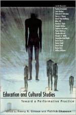 Education and Cultural Studies: Toward a Performative Practice - Henry A. Giroux, Patrick Shannon