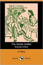The Gentle Grafter (Illustrated Edition) (Dodo Press) - O. Henry, May Wilson Preston, H.C. Greening