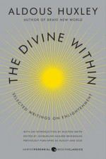 The Divine Within: Selected Writings on Enlightenment - Aldous Huxley, Huston Smith