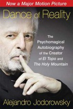 Dance of Reality: The Psychomagical Autobiography of the Creator of El Topo and The Holy Mountain - Alejandro Jodorowsky
