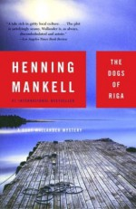 The Dogs of Riga - Henning Mankell, Laurie Thompson
