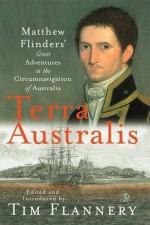 Terra Australis Matthew Flinders' Great Adventures in the Circumnavigation of Australia - Matthew Flinders, Tim Flannery