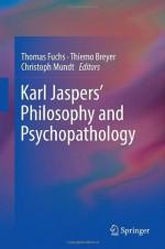 Karl Jaspers Philosophy and Psychopathology - Thomas Fuchs, Christoph Mundt, Thiemo Breyer