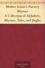 Mother Goose's Nursery Rhymes A Collection of Alphabets, Rhymes, Tales, and Jingles - John Gilbert, Walter Crane, John Tenniel, Harrison Weir, Johann Baptist Zwecker