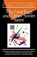 The Fatal Eggs and Other Soviet Satire 1918-1963 - Mikhail Bulgakov, Mirra Ginsburg