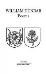 Poems Of William Dunbar - William Dunbar, James Kinsley, J. Kinsley
