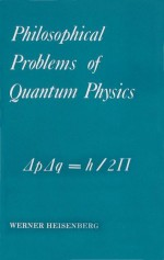 Philosophical Problems of Quantum Physics - Werner Heisenberg