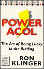 Power Acol: The Art of Being Lucky in the Bidding - Ron Klinger