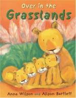 Over In The Grasslands - Anna Wilson, Alison Bartlett