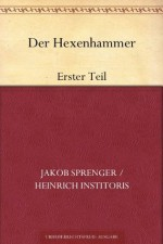 Der Hexenhammer: Erster Teil (German Edition) - Heinrich Kramer
