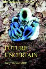 Future Uncertain - Tony Thorne