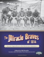 The Miracle Braves of 1914: Boston's Original Worst-to-First World Series Champions (The SABR Digital Library) (Volume 18) - Bill Nowlin, Bill Nowlin, Clem Comly, Bob Brady, Len Levin, Charles F. Faber, Joanne Hulbert, Peter Bjarkman, Chip Greene, Donna L. Halper, Jack V. Morris, Rory Costello, Charlie Weatherby, Dennis Auger, Peter Cottrell
