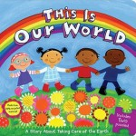This Is Our World: A Story About Taking Care of the Earth - Emily Sollinger, Jo Brown