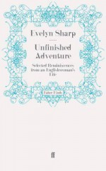 Unfinished Adventure: Selected Reminiscences from an Englishwoman's Life - Evelyn Sharp