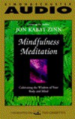 Mindful Meditation: Cultivating the Wisdom of Your Body and Mind - Jon Kabat-Zinn