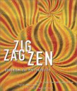 Zig Zag Zen: Buddhism and Psychedelics - Alex Grey, Alex Gray, Allan Hunt, Stephen Batchelor