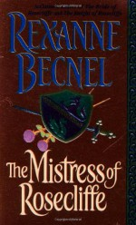 The Mistress of Rosecliffe - Rexanne Becnel