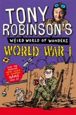 Tony Robinson's Weird World of Wonders - World War I - Tony Robinson