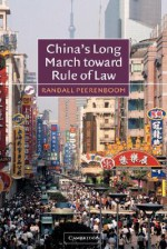 China's Long March Toward Rule of Law - Randall Peerenboom