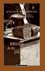 Bread for the Departed - Bogdan Wojdowski, Madeline G. Levine, Henryk Grynberg