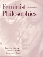 Feminist Philosophies: Problems, Theories, and Applications - Janet A. Kourany, James P. Sterba, Rosemarie Tong