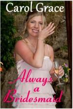 Always A Bridesmaid - Carol Grace