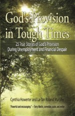 Daily Devotional for Women - God's Provision in Tough Times | 25 True Stories of God s Provision During Unemployment and Financial Despair (A Women's Devotional Christmas Gift Idea) - Eva Marie Everson, Deborah Raney, Ramona Richards, Dan Walsh, Alycia W. Morales, Torry Martin, Cecil Stokes, La-Tan Roland Murphy, Cynthia Howerter, James L. Rubart