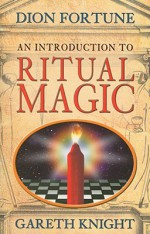 An Introduction to Ritual Magic - Dion Fortune, Gareth Knight