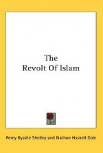 The Revolt of Islam - Percy Bysshe Shelley, Nathan Haskell Dole