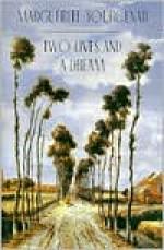 Two Lives and a Dream - Marguerite Yourcenar, Walter C. Kaiser, Walter Kaiser