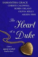 The Heart of a Duke - Samantha Grace, Olivia Kelly, Christi Caldwell, Robin Delany, Aileen Fish
