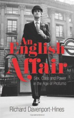 An English Affair: Sex, Class and Power in the Age of Profumo - Richard Davenport-Hines