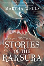 Stories of the Raksura: The Falling World & The Tale of Indigo and Cloud - Martha Wells