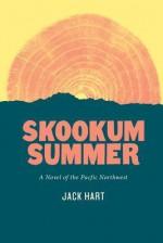 Skookum Summer: A Novel of the Pacific Northwest - Jack Hart
