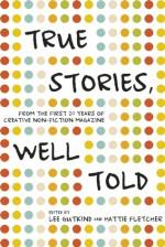 True Stories, Well Told: From the First 20 Years of Creative Nonfiction Magazine - Lee Gutkind, Hattie Fletcher, Susan Orlean