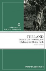 The Land: Place as Gift, Promise, and Challenge in Biblical Faith - Walter Brueggemann