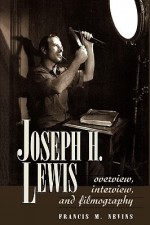 Joseph H. Lewis: Overview, Interview, and Filmography - Francis M. Nevins, Anthony Slide
