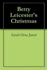 Betty Leicester's Christmas - Sarah Orne Jewett