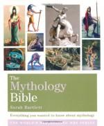 The Mythology Bible: Everything You Wanted To Know About Mythology (Godsfield Bible) - Sarah Bartlett