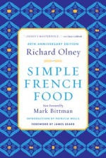 Simple French Food 40th Anniversary Edition - Richard Olney, Mark Bittman, James Beard, Patricia Wells