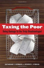 Taxing the Poor: Doing Damage to the Truly Disadvantaged - Katherine S. Newman, Rourke O'Brien