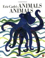 Eric Carle's Animals Animals - Eric Carle, Laura Whipple